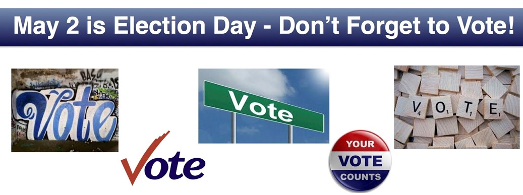 May 2 is Election Day - Don't Forget to Vote!
