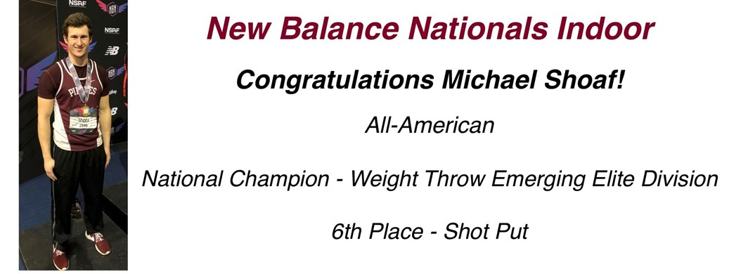 New Balance Nationals Indoor Congratulations Michael Shoaf!  All-American National Champion - Weight Throw Emerging Elite Division & 6th Place - Shot Put