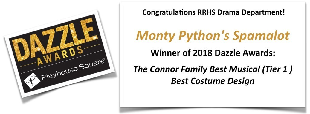 Congratulations RRHS Drama Department!  Monty Python's Spamalot Winner of 2018 Dazzle Awards: The Connor Family Best Musical (Tier 1 ) Best Costume Design